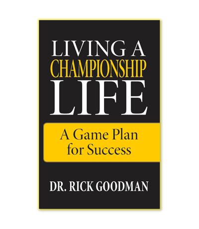 Dr. rick Goodman's Living a Championship Life