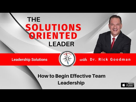 How to Begin with Effective Team Leadership | Dr. Rick Goodman Executive Leadership Coaching