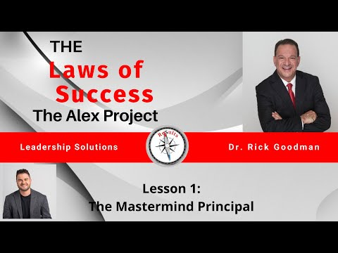The Laws of Success The Alex Project Lesson 1: The Mastermind Principal