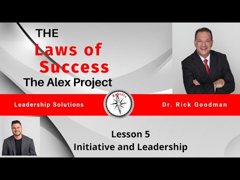 The Laws of Success The Alex Project Lesson 5 Initiative and Leadership