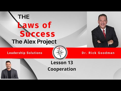 The Laws of Success The Alex Project Lesson 13 Cooperation Leadership Expert Dr Rick Goodman