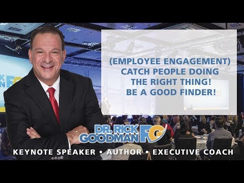 (Employee Engagement) Catch People Doing The Right Thing! Be a Good Finder!