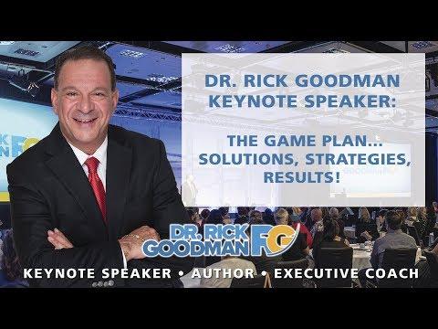 Dr. Rick Goodman Keynote Speaker: The Game Plan... Solutions, Strategies, Results!
