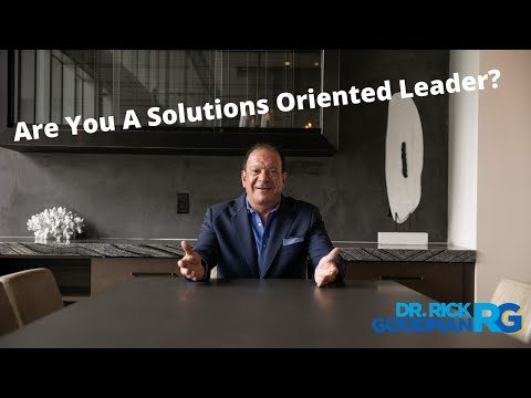 The 5 Traits of a Solutions Oriented Leader | Dr Rick Goodman Motivational Keynote Speaker