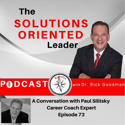 The Solutions Oriented Leader Podcast a conversation with career coach expert Paul Silitsky