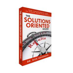 The Solutions Oriented Leader, for step-by-step advice on transforming your life, your business, and your team