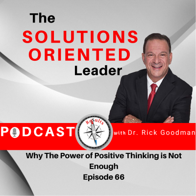 Dr. Rick Goodman examines why the power of positive thinking is not enough.