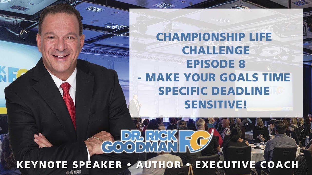 Championship Life Challenge Episode 8 – Make Your Goals Time Specific Deadline Sensitive!