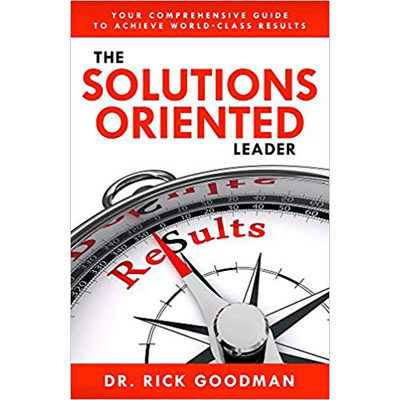 The Solutions Oriented Leader Book by Dr Rick goodman